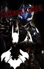 Arkham Knight (Batman/Batfamily Fanfiction) by -TheHuntress-