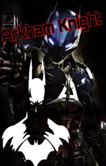 Arkham Knight (Batman/Batfamily Fanfiction)