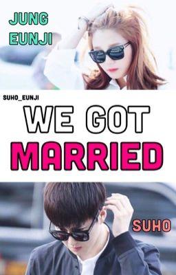 Suho Eunji We got married [ LONGFIC ]