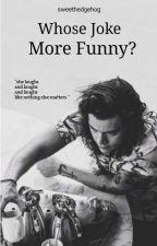 Whose Joke More Funny? // H.S by sweethedgehog