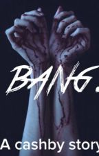 bang. ((cashby)) by PhansChemicalRomance