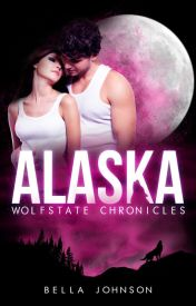 ALASKA // WOLFSTATE CHRONICLES [PUBLISHED IN EBOOK + PRINT] by BellaJohnson