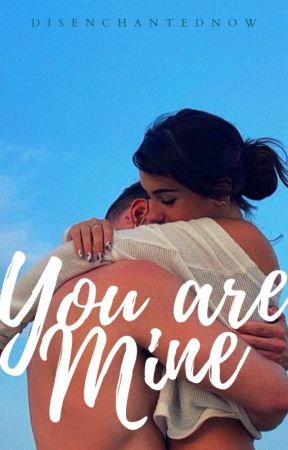 You Are Mine (Published Under LIB) by DisenchantedNow