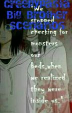 creepypasta big brother scenarios by PrincessTomboy123