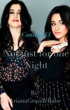 Not just for one Night{Camren} by ArianaGrandeBabe