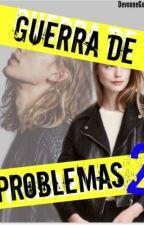 Guerra De Problemas 2 by DevonneGomez