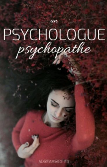 Un psychologue psychopathe. by Adreamwriter