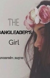 The Gangleader's Girl (book 1) by shawnmendes_magcon