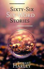 Sixty-Six Six-Word Stories by RichardRHarley