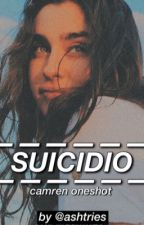 Suicidio. »camren one shot by bringm0rizon