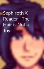 Sephiroth X Reader - The Hair is Not a Toy by Derpofthecentury