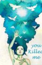You Killed Me by penelopecc