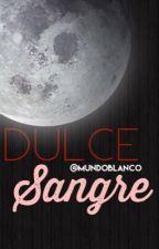 Dulce Sangre -PAUSADA/EDITANDO-  by MundoBlanco