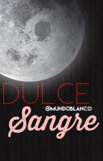 Dulce Sangre [EDITANDO]