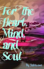 For The Heart, Mind, and Soul by JaksLuna