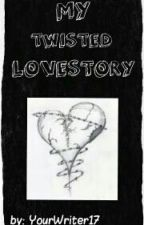 My Twisted Lovestory by YourWriter17