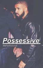 Possessive | Drake story by MsFanfictional