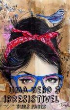 Uma nerd irresistível #3.  Duas faces/ by Garota_sweet