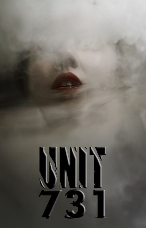 UNIT 731 [Wattys2015] by jessicaviana