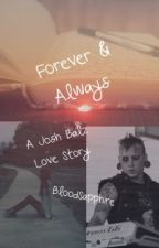 Forever and Always ~ A Josh Balz Love Story by BloodSapphire