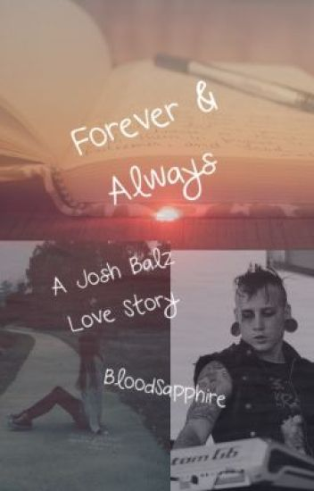 Forever and Always ~ A Josh Balz Love Story