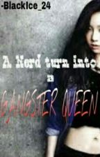 A Nerd turn into a Gangster Queen (On-Hold) by clxweeesh