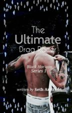 The Ultimate Drag Racer- B.H Series 1 (Revising) by Unsethtled
