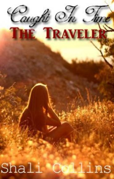 Caught In Time: The Traveler (On Hold)