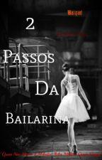 2 Passos Da Bailarina.! by Estefanypires