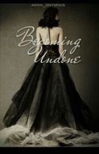 Becoming Undone (Phantom of the Opera Fanfic [Sequel]) by Annn_onymous