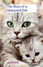 The Story of a Wayward Cat by yarncat