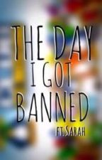 The Day I Got Banned Ft. Sarah by chrisandAmber