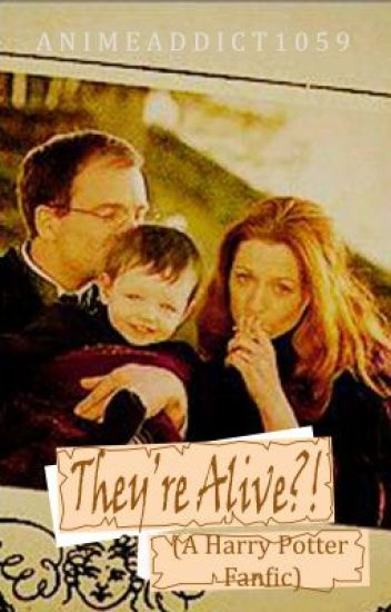 They're Alive?! (A Harry Potter Fanfic)