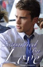 Consumed By Love (on hold) by Divergent_obsessed46