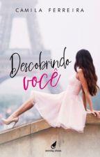 Descobrindo Você - INCOMPLETO by CamilaFerreira21