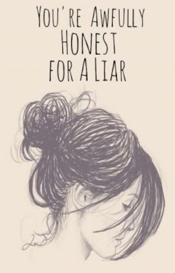 You're Awfully Honest for a Liar [Stopped]
