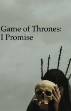 Game of Thrones: I Promise by abbeywabby16