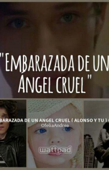embarazada de un angel cruel ( alonso y tu ) ( hot ) ( TERMINADA )