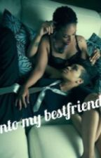 Into my bestfriend(lesbians) by _NiyaBaby