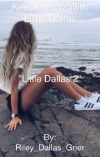 "Keeping Up With Little Dallas (Sequel to ""Little Dallas"") by Riley__S"