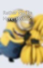 Rather Not Be Here *Peddie* by freakingmoonmoon