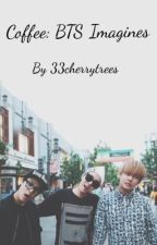 Coffee: BTS Imagines by 33cherrytrees