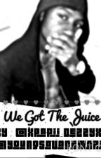 We Got The Juice? (WillGotTheJuice FanFiction by YoungSavageMazie
