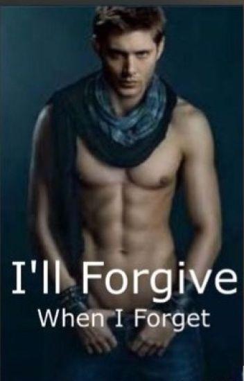 I'll forgive when I forget ✔️