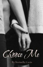 Choose Me by StoriesByAlexis