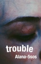 Trouble. |c.h| by ughlanaa
