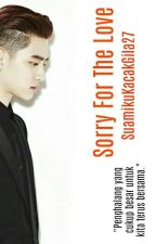 [COMPLETED] Sorry For The Love 사랑 에 대한 죄송합니다. (D.O Short FF) by SuamikuKacakGila27