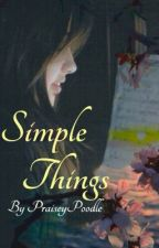 Simple Things {ON HOLD} by PraiseyPoodle