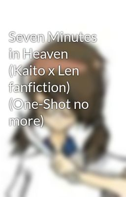 Seven Minutes in Heaven (Kaito x Len fanfiction) (One-Shot no more)