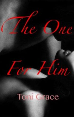 The One For Him by tonigracey77